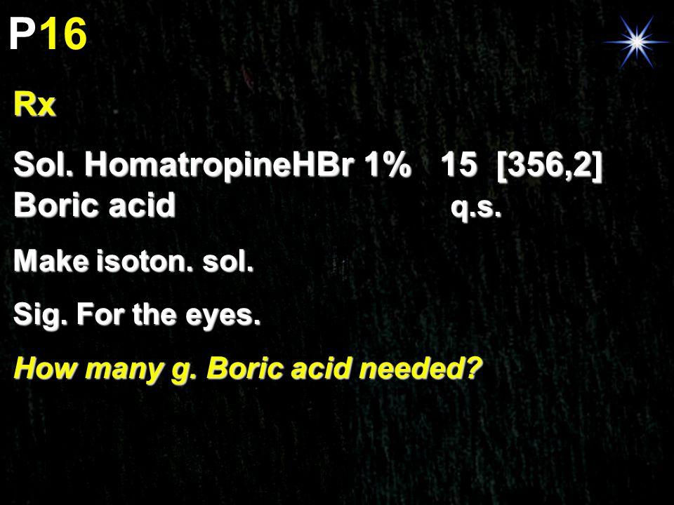 P16 Rx Sol. HomatropineHBr 1% 15 [356,2] Boric acid q.s.